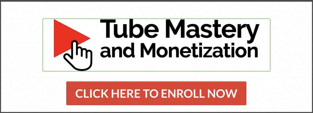 Click Here to Get Started with Tube Mastery and Monetization Program
